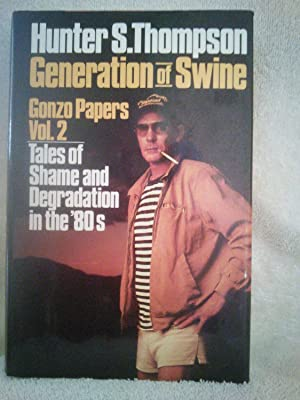 Generation of Swine: Tales of Shame and: Hunter S. Thompson