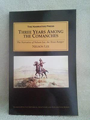 Three Years Among The Comanches: The Narrative of Nelson Lee, the Texas Ranger: Nelson Lee