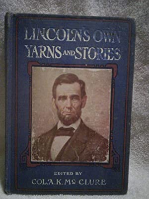 Lincoln's Own Yarns and Stories: A Complete: Edited by Colonel