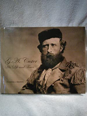 G. A. Custer: His Life and Times