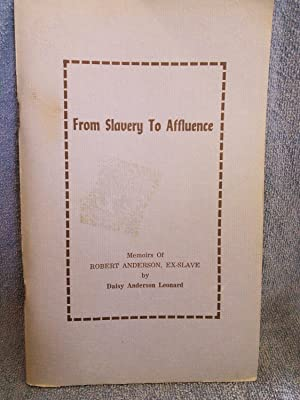 From Slavery to Afluence: Memoirs of Robert Anderson, Ex-Slave