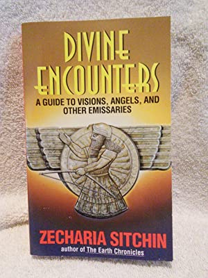 Divine Encounters: A Guide to Visions, Angels,: Zecharia Sitchin