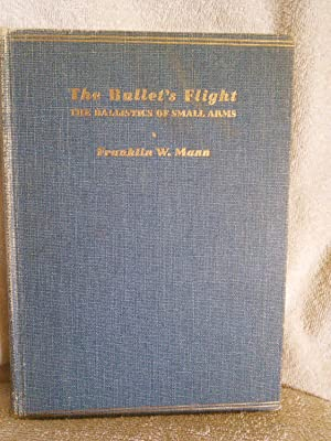 The Bullet's Flight From Powder to Target,: F. W. Mann,