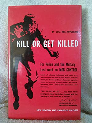 Kill or Get Killed: Riot Control techniques,: Col. Rex Applegate