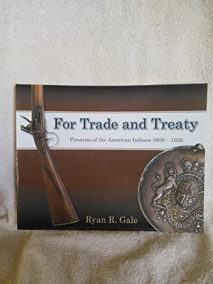 For Trade and Treaty: Firearms of the American Indians 1600-1920