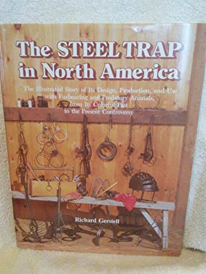 The Steel Trap in North America: The Illustrated Story of Its Design, Production, and Use with Fu...