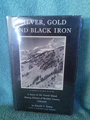 Silver, Gold and Black Iron: a Story of the Grand Island Mining District of Boulder County, Colorado