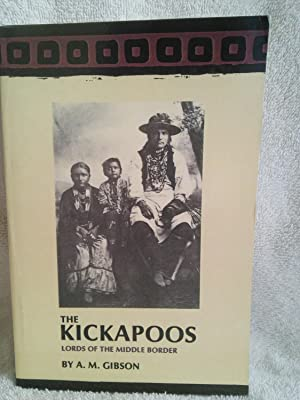 The Kickapoos: Lords of the Middle Border: A. M. Gibson