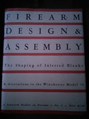 Firearm Design & Assembly: The Shaping of: Alvin Linden