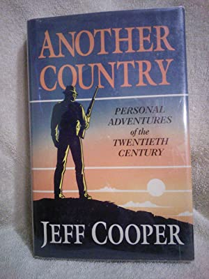 Another Country: Personal Adventures of the Twentieth: Jeff Cooper