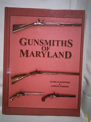 Gunsmiths of Maryland: Firelock Colonial Period through the Breech-Loading Patent Models, featuring...