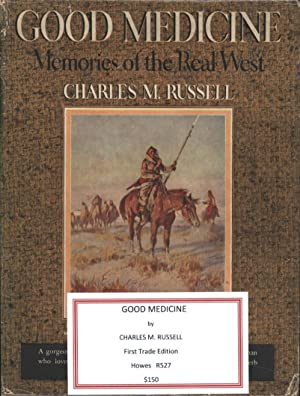 Good Medicine: Memories of the Real West: Charles M. Russell
