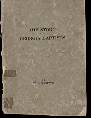The Story of Georgia Baptists (First Edition): W. B. Screws