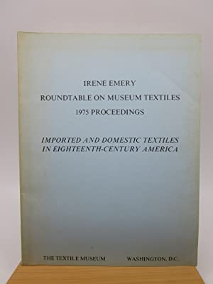Irene Emery Roundtable on Museum Textiles: 1975 Proceedings- Imported and Domestic Textiles in Ei...