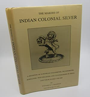 The Makers of Indian Colonial Silver 1760-1860: A Register of European goldsmiths, silversmiths, ...