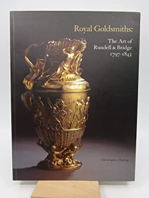 Royal Goldsmiths: The Art of Rundell & Bridge 1797-1843