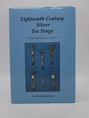 Eighteenth Century Silver Tea Tongs: An Illustrated Guide for Collectors (Limited Edition)
