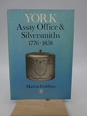 The Assay Office and Silversmiths of York, 1776 to 1858