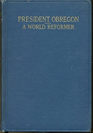 President Obregon--A World Reformer: Dr. E. J.