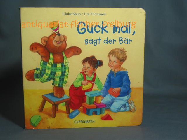 Guck mal, sagt der Bär. Ulrike Kaup/Ute Thönissen - Kaup, Ulrike und Ute Thönissen
