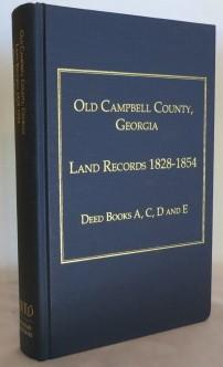 Old Campbell County, Georgia; Land Records 1828-1854 Deed Books A, C, D and E