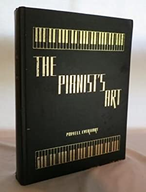 The Pianist's Art A Comprehensive Manual on Piano-Playing for the Student and Teacher: ...