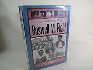Dred Scott's Advocate A Biography of Roswell M. Field