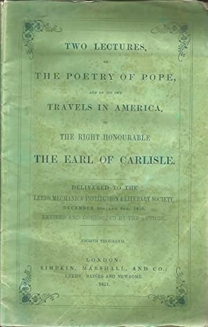 Two Lectures On the Poetry of Pope, and On His Own Travels in America: Delivered to the Leeds Mec...