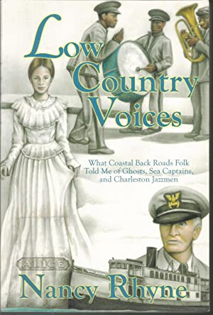Low Country Voices: What Coastal Back Roads Folk Told Me of Ghosts, Sea Captains, and Charleston ...
