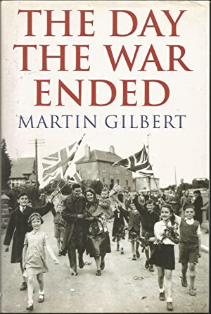 The Day the War Ended: Gilbert, Martin