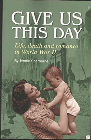 Give Us This Day: Life, Death and Romance in World War II