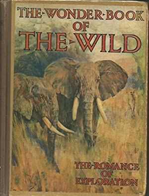 The Wonder Book Of The Wild - The Romance Of Exploration And Big Game Stalking