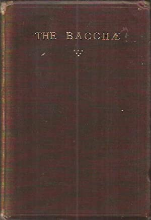 The Bacchae of Euripides, translated into English Verse with a Preface by James E Thorold Rogers