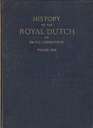 History of the Royal Dutch Volume One: Gerretson, F.C.