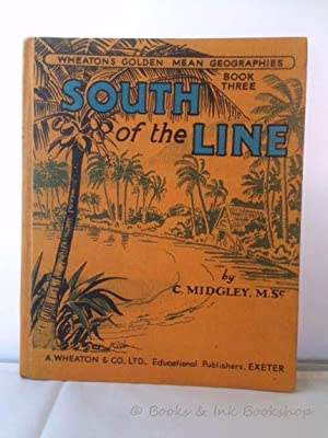 South of the Line: A Geography of the Southern Continents [The Golden Mean Geographies Book Three]