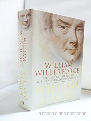 William Wilberforce: The Life of the Great Anti-slave Trade Campaigner: Hague, William