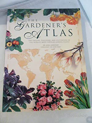 The Gardener's Atlas: The Origins, Discovery, and: Grimshaw, Dr. John