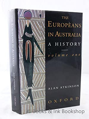 The Europeans in Australia, A History: Volume: Atkinson, Alan