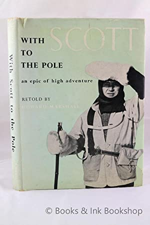 With Scott to the Pole: An Epic of High Adventure