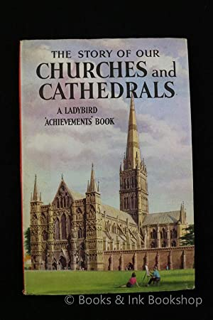 The Story of Our Churches and Cathedrals, A Ladybird 'Achievements' Book (Ladybird, Series 601)