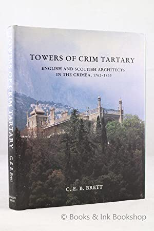 Towers of Crim Tartary: English and Scottish Architects and Craftsmen in the Crimea, 1762-1853