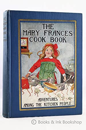 The Mary Frances Cook Book, or Adventures Among the Kitchen People