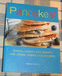 Pancakes! Snacks, Suppers and Desserts with Crepes, Waffles and Pancakes