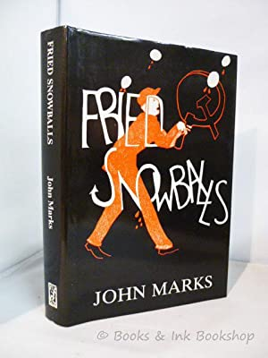 Fried Snowballs: Communism in Theory and Practice: Marks, John