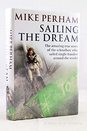 Sailing The Dream: The amazing true story of the schoolboy who sailed single-handed around the world