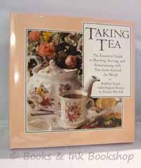 Taking Tea: The Essential Guide to Brewing, Serving, and Entertaining with Teas from Around the W...