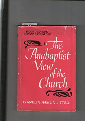 Anabaptist View Of The Church, The : A Study In The Origins Of Sectarian Protestantism