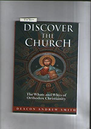 Discover The Church: The Whats And Whys Of Orthodox Christianity