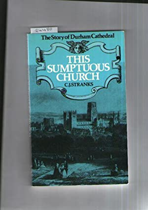 Sumptuous Church, The : The Story Of Durham Cathedral