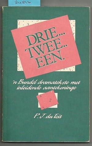 Drie . Twee . Een . N Bundel Dramatekste Met Inleidende Aantekeninge [Afrikaans]: P. J. Du Toit